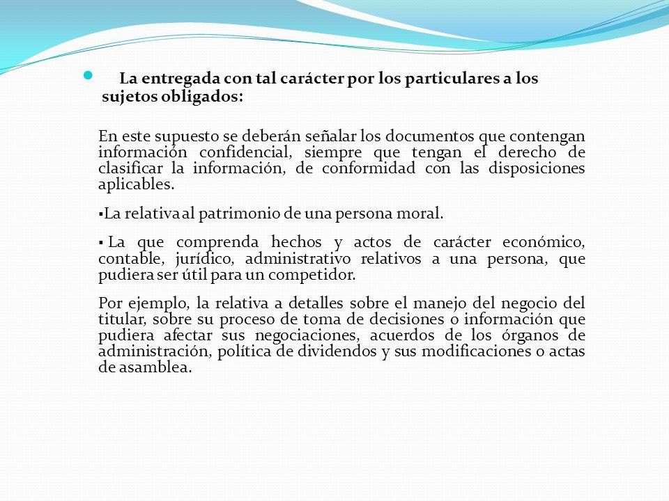 La entregada con tal carácter por los particulares a los sujetos obligados: En este supuesto se deberán señalar los documentos que contengan informaci