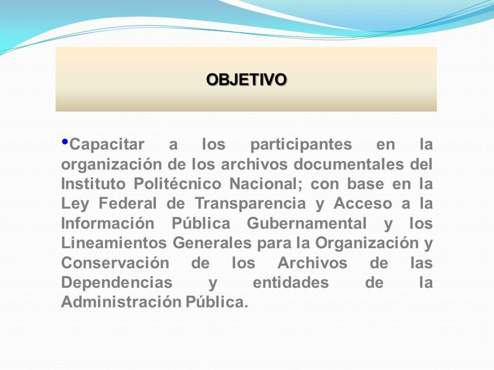 Capacitar a los participantes en la organización de los archivos documentales del Instituto Politécnico Nacional; con base en la Ley Federal de Transp