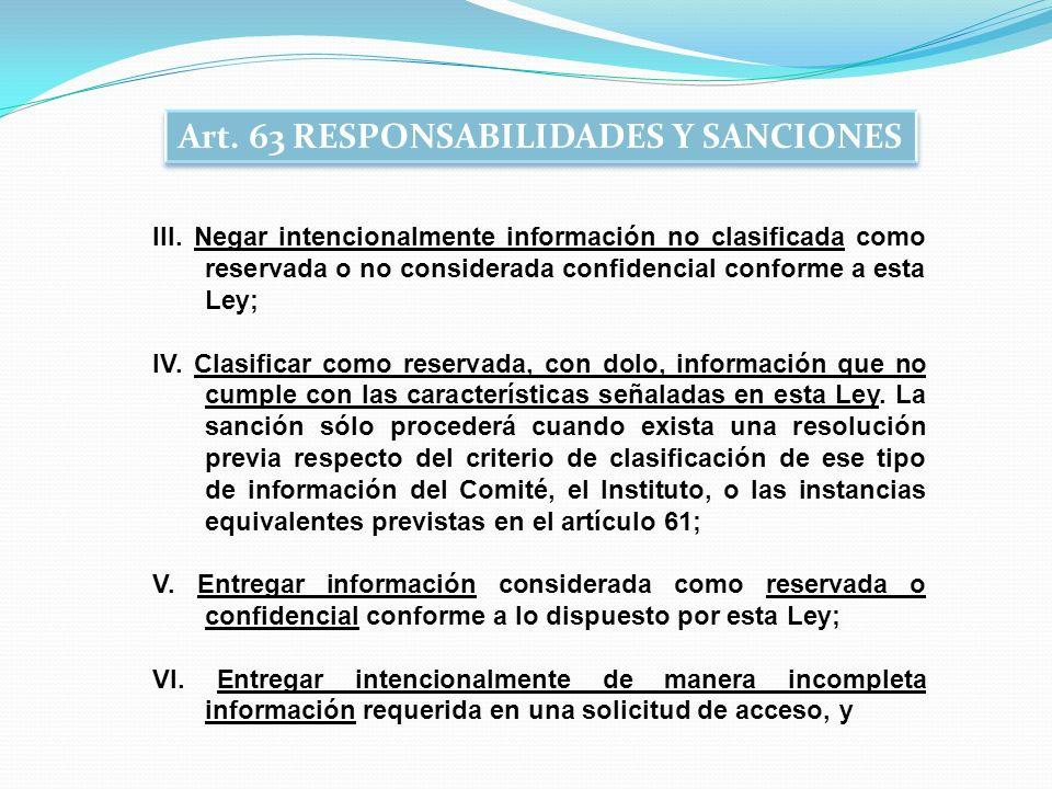 III. Negar intencionalmente información no clasificada como reservada o no considerada confidencial conforme a esta Ley; IV. Clasificar como reservada