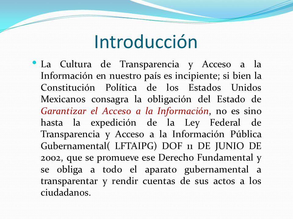 Introducción La Cultura de Transparencia y Acceso a la Información en nuestro país es incipiente; si bien la Constitución Política de los Estados Unid