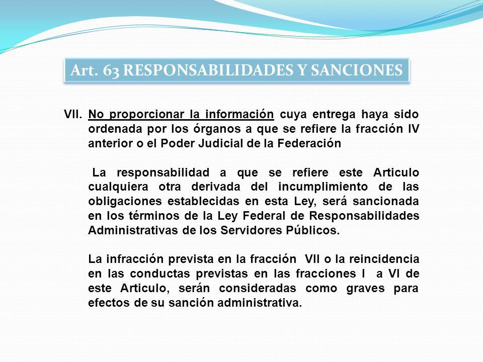 VII. No proporcionar la información cuya entrega haya sido ordenada por los órganos a que se refiere la fracción IV anterior o el Poder Judicial de la