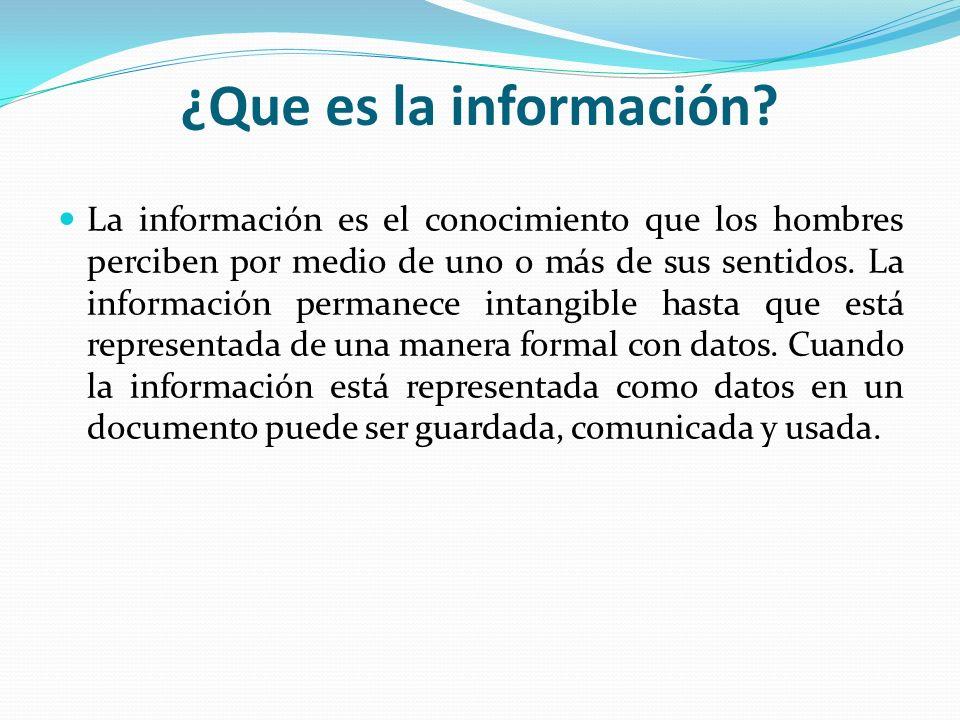 ¿Que es la información? La información es el conocimiento que los hombres perciben por medio de uno o más de sus sentidos. La información permanece in