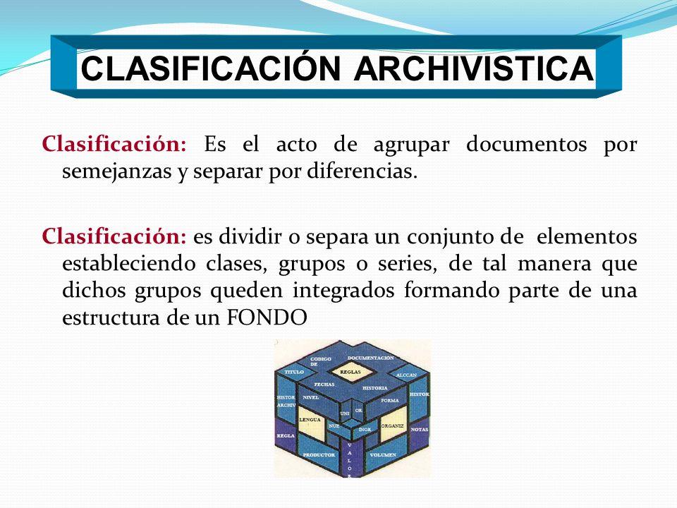 Clasificación: Es el acto de agrupar documentos por semejanzas y separar por diferencias. Clasificación: es dividir o separa un conjunto de elementos