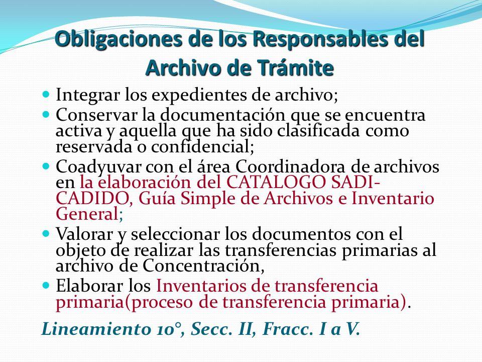 Obligaciones de los Responsables del Archivo de Trámite Integrar los expedientes de archivo; Conservar la documentación que se encuentra activa y aque
