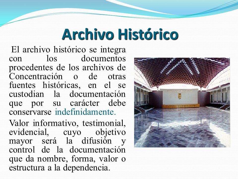 Archivo Histórico El archivo histórico se integra con los documentos procedentes de los archivos de Concentración o de otras fuentes históricas, en el