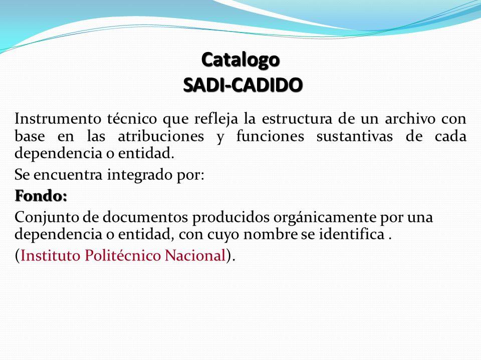 Catalogo SADI-CADIDO Instrumento técnico que refleja la estructura de un archivo con base en las atribuciones y funciones sustantivas de cada dependen
