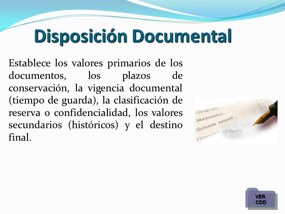 Disposición Documental Establece los valores primarios de los documentos, los plazos de conservación, la vigencia documental (tiempo de guarda), la cl