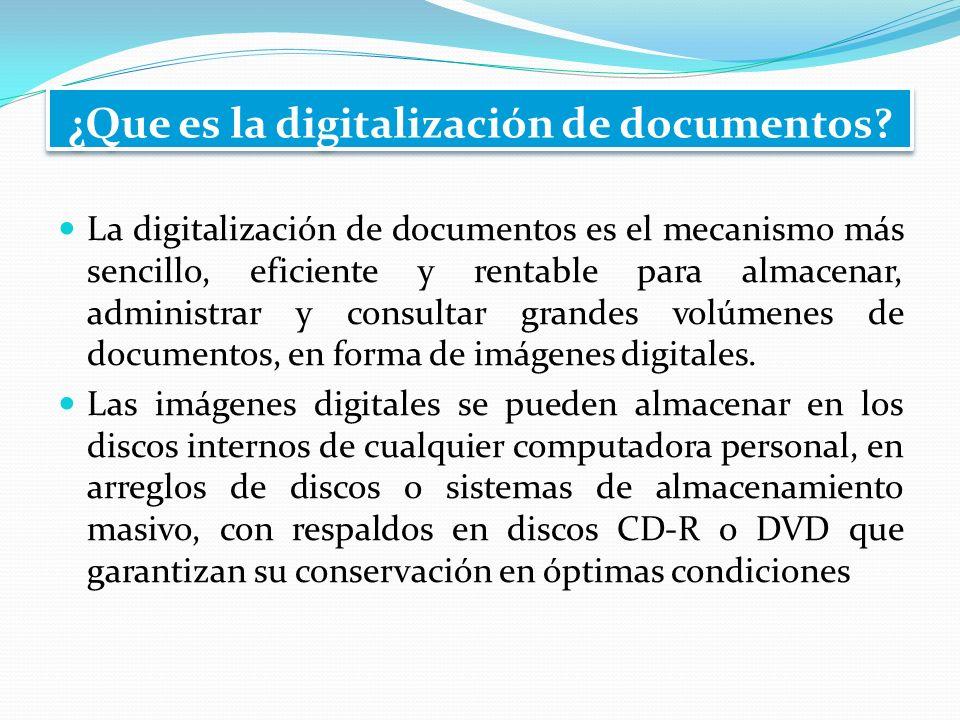 ¿Que es la digitalización de documentos? La digitalización de documentos es el mecanismo más sencillo, eficiente y rentable para almacenar, administra