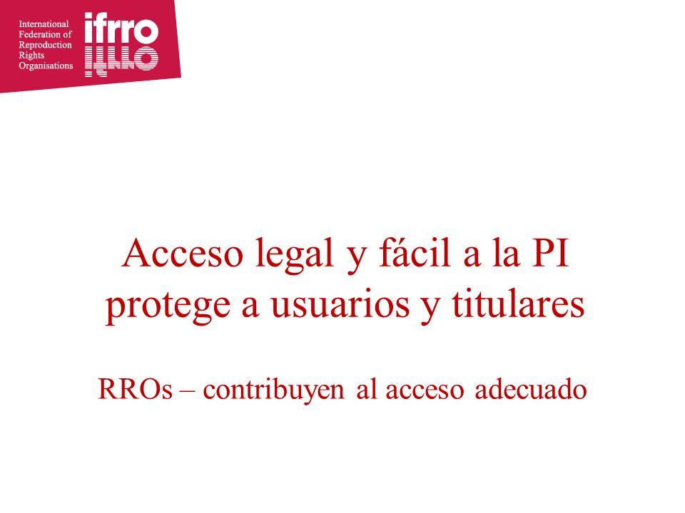 RROs – contribuyen al acceso adecuado Acceso legal y fácil a la PI protege a usuarios y titulares