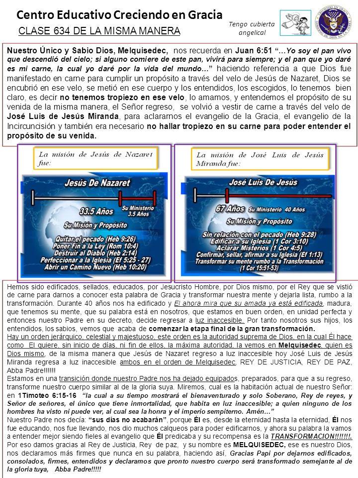 Centro Educativo Creciendo en Gracia Tengo cubierta angelical CLASE 634 DE LA MISMA MANERA Nuestro Único y Sabio Dios, Melquisedec, nos recuerda en Ju