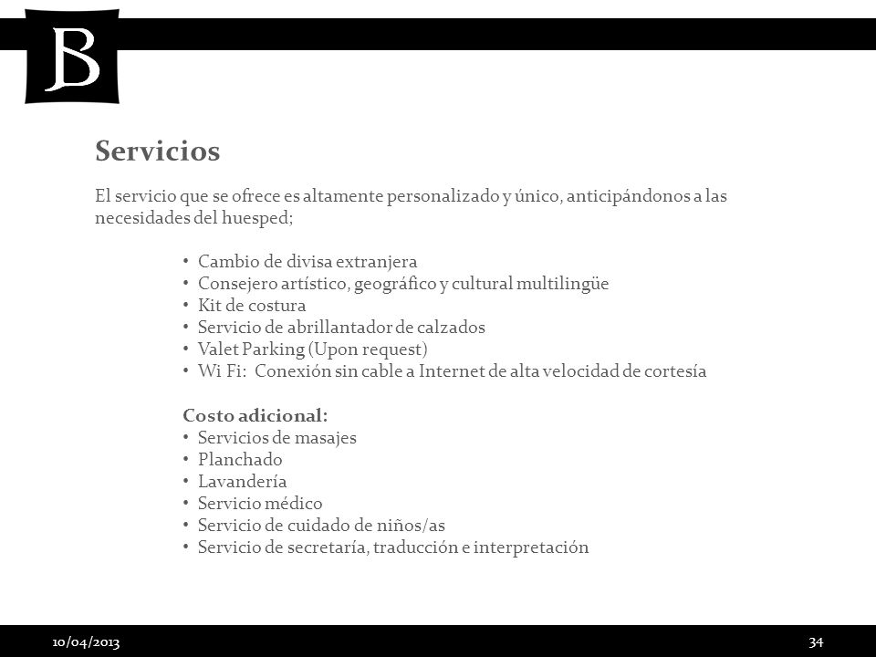 10/04/2013 34 El servicio que se ofrece es altamente personalizado y único, anticipándonos a las necesidades del huesped; Cambio de divisa extranjera