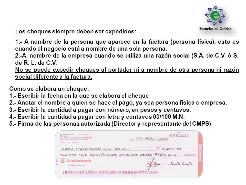 Los cheques siempre deben ser expedidos: 1.- A nombre de la persona que aparece en la factura (persona física), esto es cuando el negocio está a nombre de una sola persona.