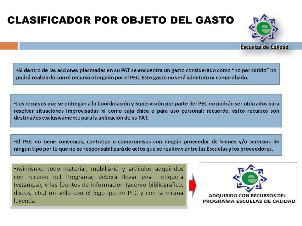 CLASIFICADOR POR OBJETO DEL GASTO Si dentro de las acciones plasmadas en su PAT se encuentra un gasto considerado como no permitido no podrá realizarlo con el recurso otorgado por el PEC.