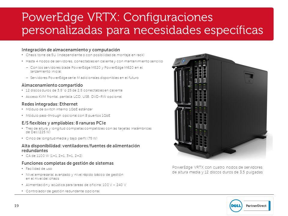 19 PowerEdge VRTX: Configuraciones personalizadas para necesidades específicas Integración de almacenamiento y computación Chasis torre de 5U (indepen