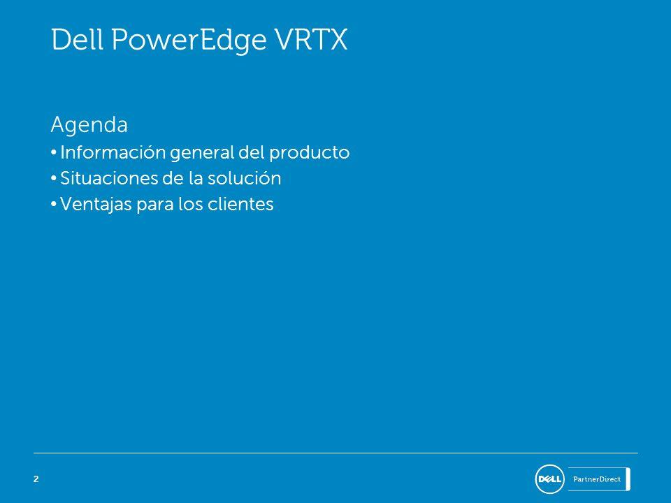 22 Dell PowerEdge VRTX Agenda Información general del producto Situaciones de la solución Ventajas para los clientes