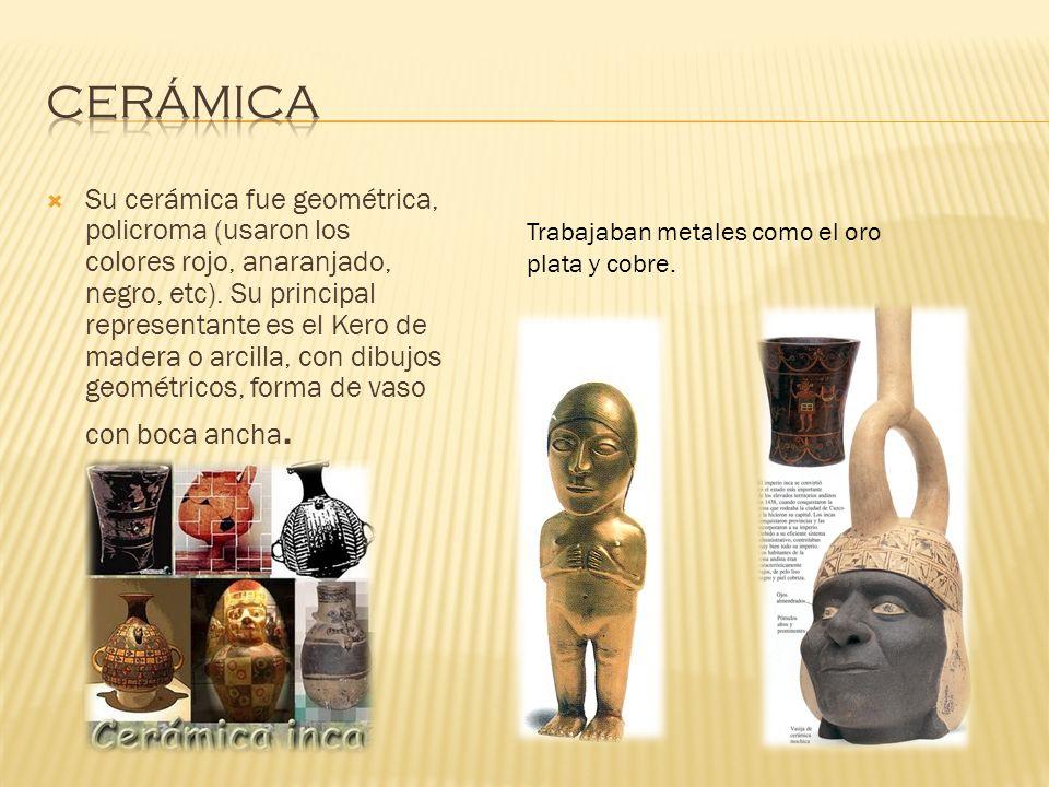 Su cerámica fue geométrica, policroma (usaron los colores rojo, anaranjado, negro, etc). Su principal representante es el Kero de madera o arcilla, co