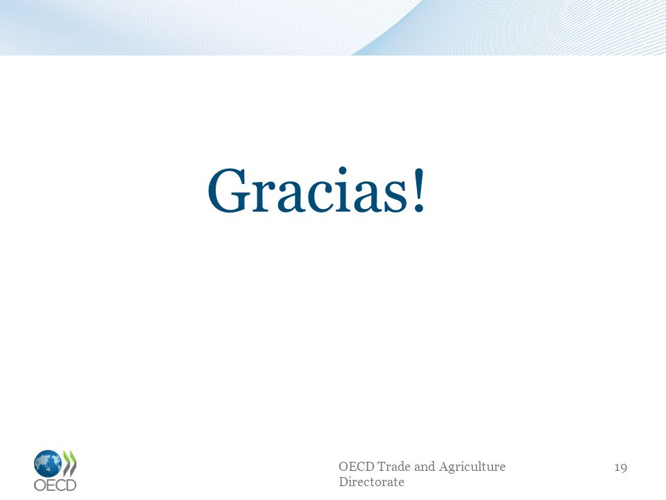 OECD Trade and Agriculture Directorate 19 Gracias!