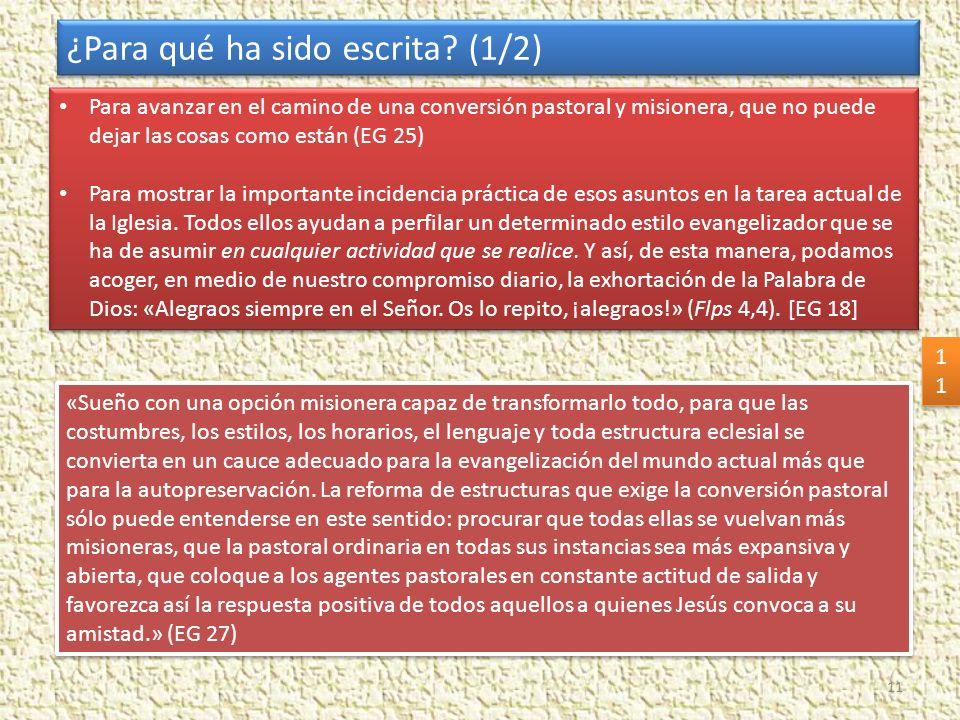 Para avanzar en el camino de una conversión pastoral y misionera, que no puede dejar las cosas como están (EG 25) Para mostrar la importante incidenci