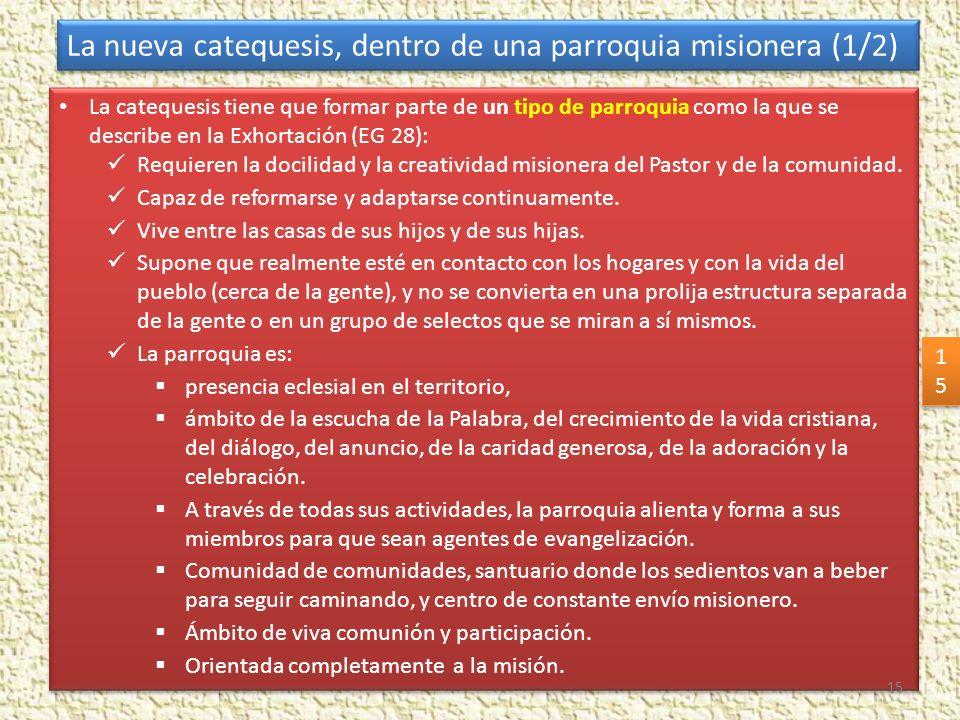 La catequesis tiene que formar parte de un tipo de parroquia como la que se describe en la Exhortación (EG 28): Requieren la docilidad y la creativida