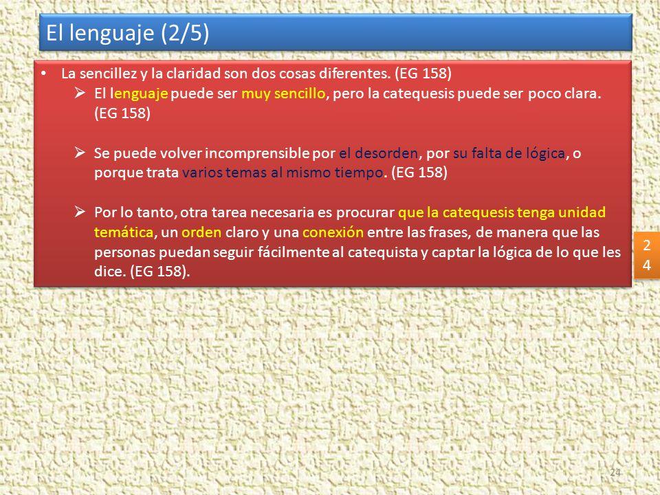 La sencillez y la claridad son dos cosas diferentes. (EG 158) El lenguaje puede ser muy sencillo, pero la catequesis puede ser poco clara. (EG 158) Se