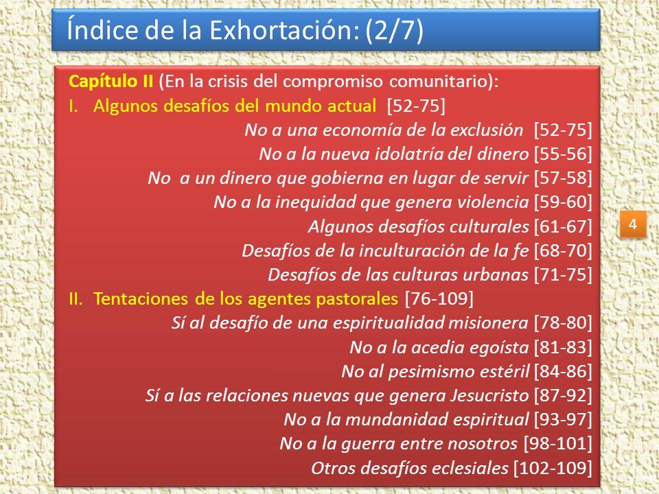 Índice de la Exhortación: (3/7) Capítulo III (El anuncio del Evangelio): I.Todo el Pueblo de Dios anuncia el Evangelio [111-134] Un pueblo para todos [112-114] Un pueblo con muchos rostros [115-118] Todos somos discípulos misioneros [119-121] La fuerza evangelizadora de la piedad popular [122-126] Persona a persona [127-129] Carismas al servicio de la comunión evangelizadora [130-131] Cultura, pensamiento y educación [132-134] II.La homilía [135-144] El contexto litúrgico [137-138] La conversación de la madre [139-141] Palabras que hacen arder los corazones [142-144] Continúa… Capítulo III (El anuncio del Evangelio): I.Todo el Pueblo de Dios anuncia el Evangelio [111-134] Un pueblo para todos [112-114] Un pueblo con muchos rostros [115-118] Todos somos discípulos misioneros [119-121] La fuerza evangelizadora de la piedad popular [122-126] Persona a persona [127-129] Carismas al servicio de la comunión evangelizadora [130-131] Cultura, pensamiento y educación [132-134] II.La homilía [135-144] El contexto litúrgico [137-138] La conversación de la madre [139-141] Palabras que hacen arder los corazones [142-144] Continúa… 5 5