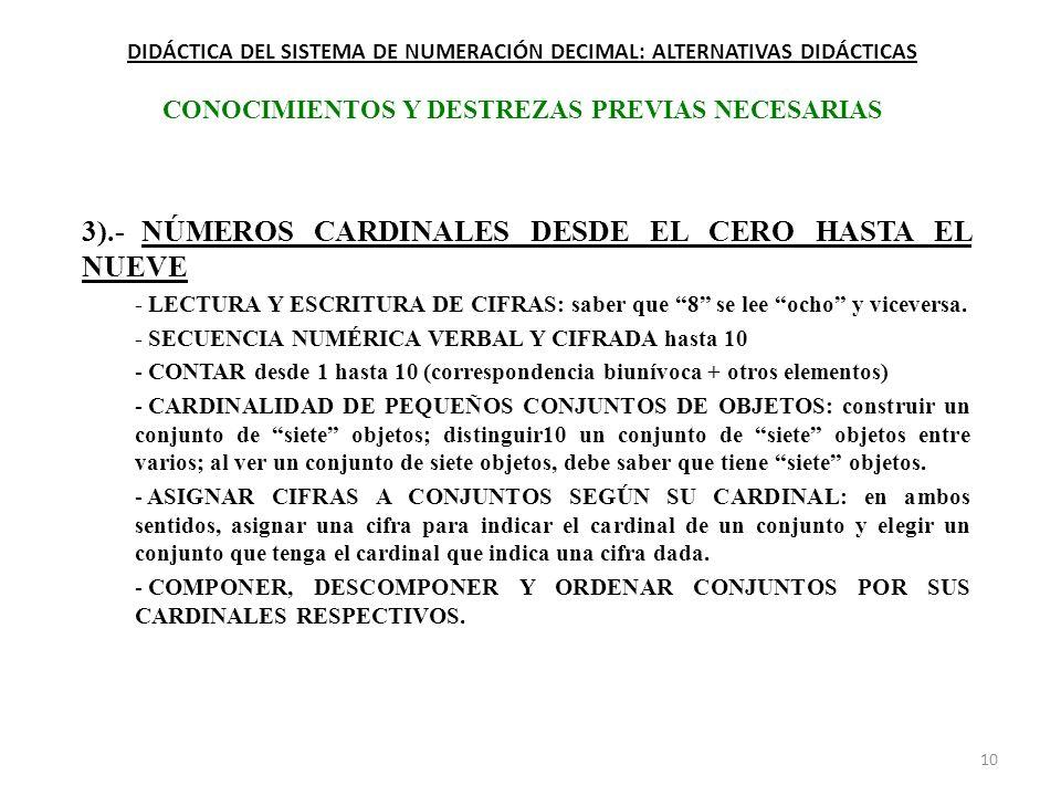 10 DIDÁCTICA DEL SISTEMA DE NUMERACIÓN DECIMAL: ALTERNATIVAS DIDÁCTICAS CONOCIMIENTOS Y DESTREZAS PREVIAS NECESARIAS 3).- NÚMEROS CARDINALES DESDE EL