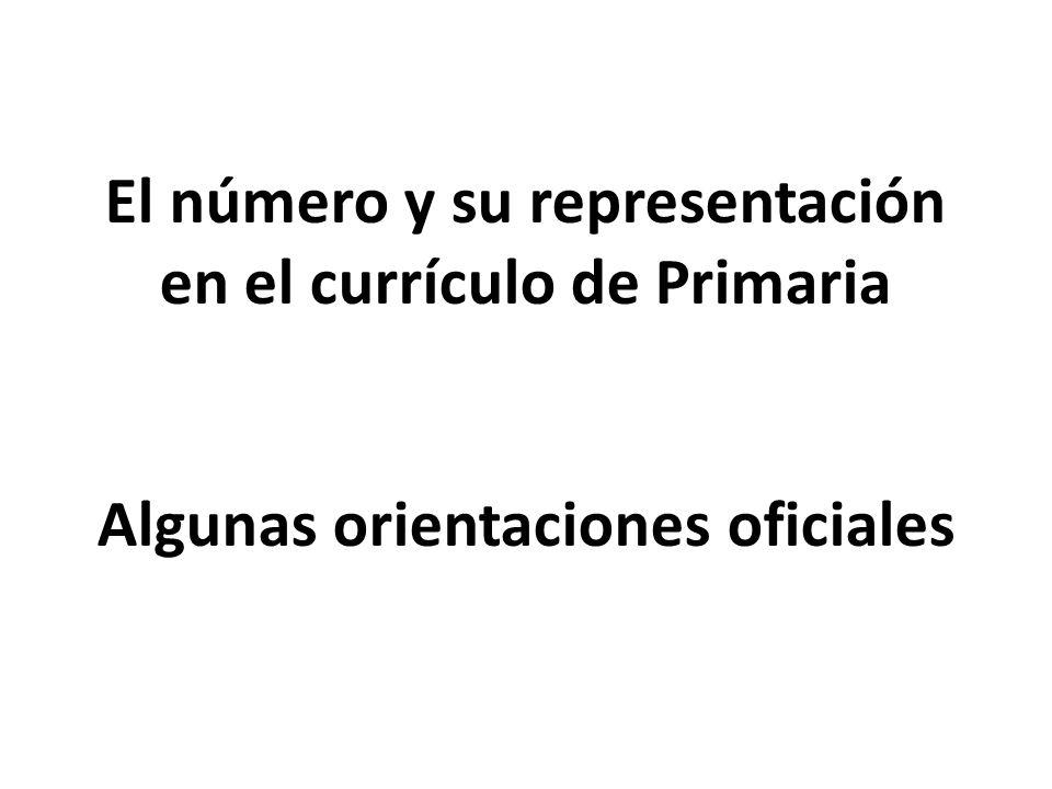 El número y su representación en el currículo de Primaria Algunas orientaciones oficiales
