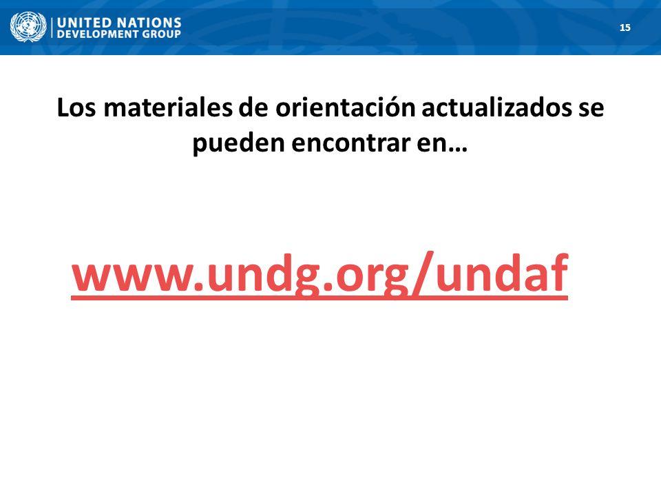 Los materiales de orientación actualizados se pueden encontrar en… 15 www.undg.org/undaf