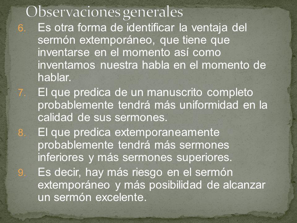 6. Es otra forma de identificar la ventaja del sermón extemporáneo, que tiene que inventarse en el momento así como inventamos nuestra habla en el mom