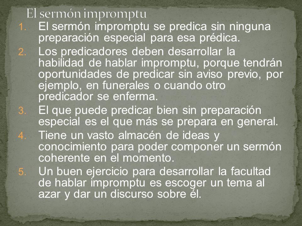 1. El sermón impromptu se predica sin ninguna preparación especial para esa prédica. 2. Los predicadores deben desarrollar la habilidad de hablar impr