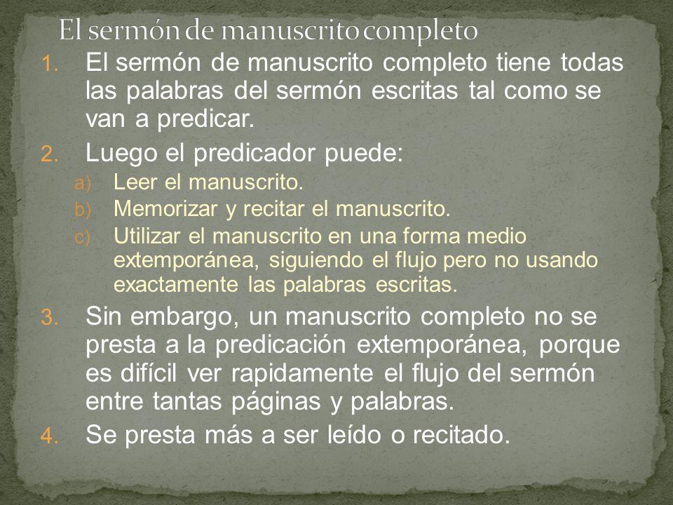 1. El sermón de manuscrito completo tiene todas las palabras del sermón escritas tal como se van a predicar. 2. Luego el predicador puede: a) Leer el