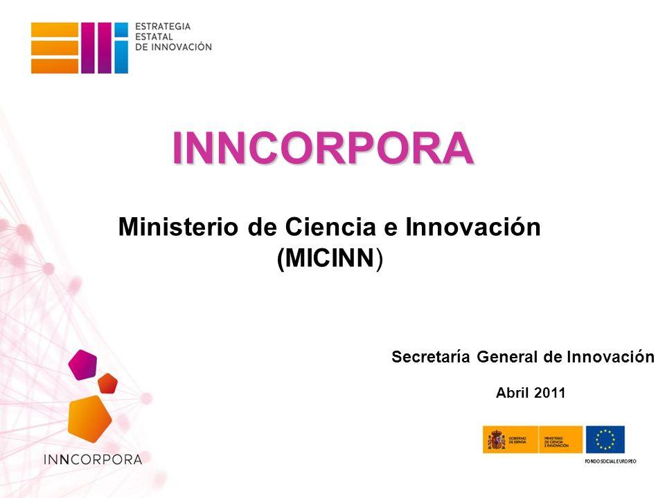 INNCORPORA Ministerio de Ciencia e Innovación (MICINN) Abril 2011 Secretaría General de Innovación