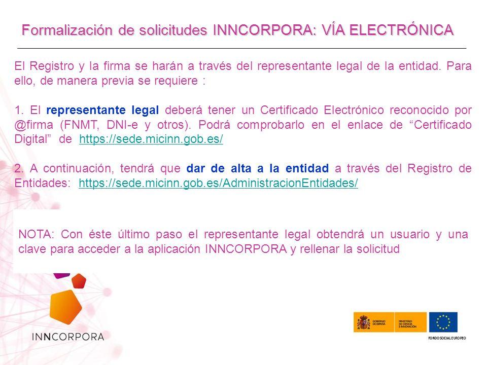 Formalización de solicitudes INNCORPORA: VÍA ELECTRÓNICA El Registro y la firma se harán a través del representante legal de la entidad.