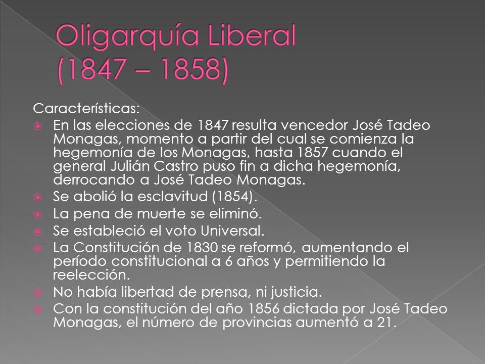 Características: En las elecciones de 1847 resulta vencedor José Tadeo Monagas, momento a partir del cual se comienza la hegemonía de los Monagas, has