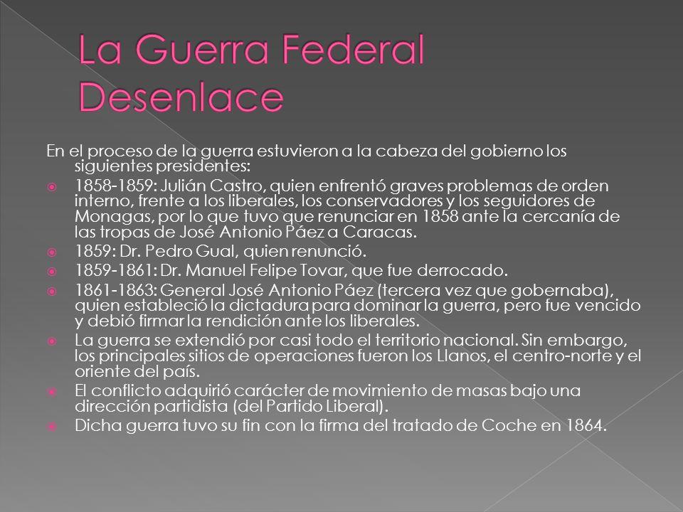 En el proceso de la guerra estuvieron a la cabeza del gobierno los siguientes presidentes: 1858-1859: Julián Castro, quien enfrentó graves problemas d