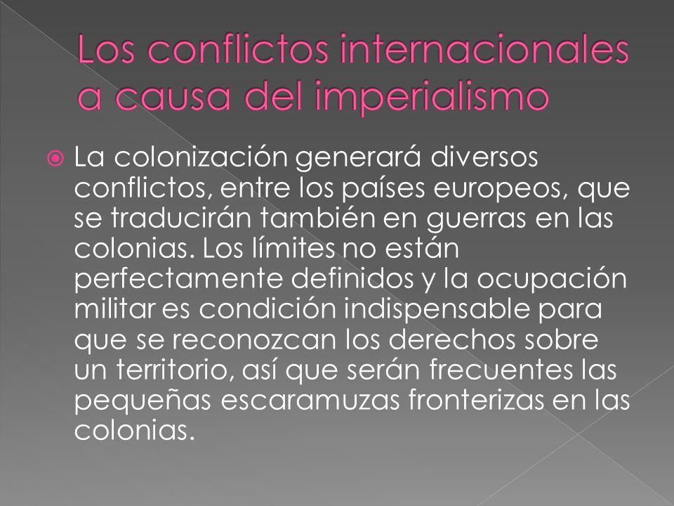 La colonización generará diversos conflictos, entre los países europeos, que se traducirán también en guerras en las colonias. Los límites no están pe