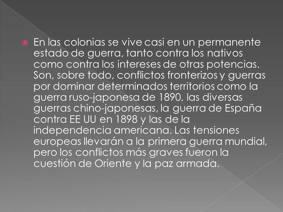 En las colonias se vive casi en un permanente estado de guerra, tanto contra los nativos como contra los intereses de otras potencias. Son, sobre todo