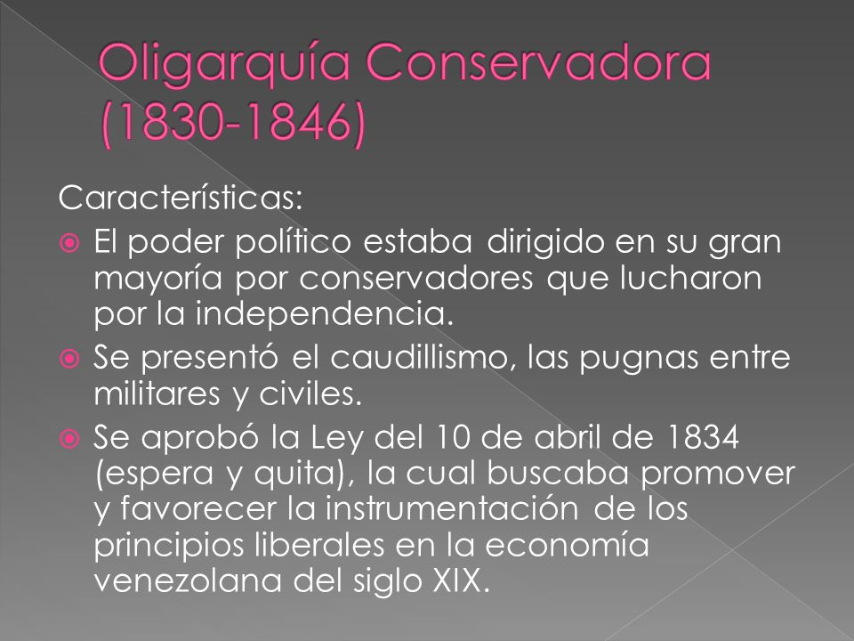 Características: El poder político estaba dirigido en su gran mayoría por conservadores que lucharon por la independencia. Se presentó el caudillismo,