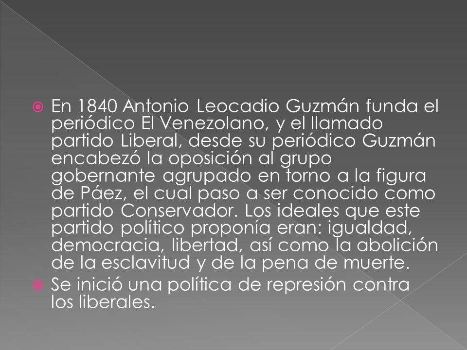En 1840 Antonio Leocadio Guzmán funda el periódico El Venezolano, y el llamado partido Liberal, desde su periódico Guzmán encabezó la oposición al gru