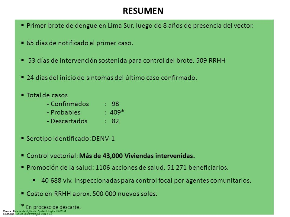 Fuente: Sistema de Vigilancia Epidemiológica / NOTISP Elaborado: Of. de Epidemiologia DISA II LS RESUMEN Primer brote de dengue en Lima Sur, luego de