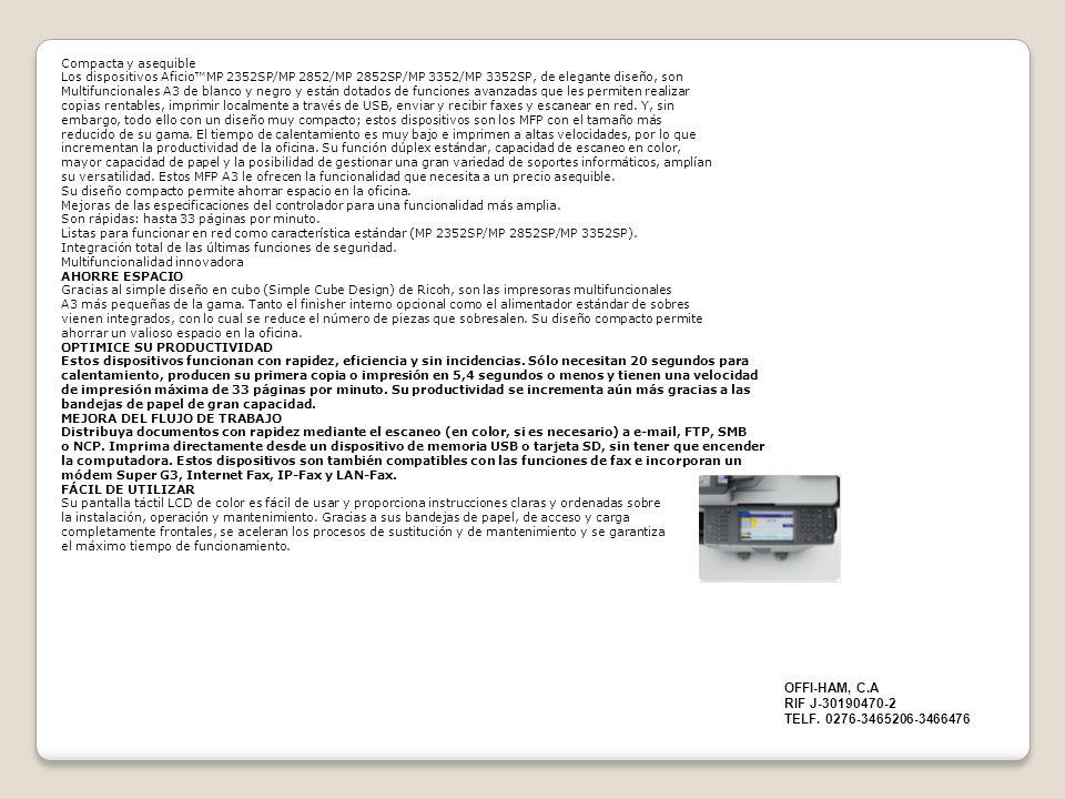 Compacta y asequible Los dispositivos AficioMP 2352SP/MP 2852/MP 2852SP/MP 3352/MP 3352SP, de elegante diseño, son Multifuncionales A3 de blanco y neg
