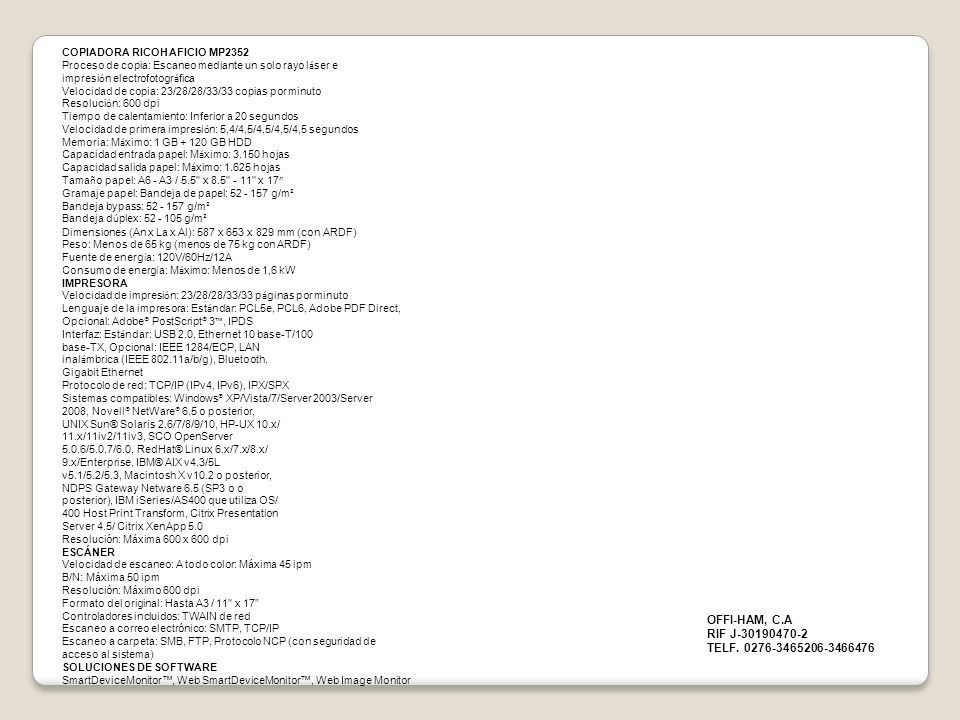 Circuito PSTN, PBX Compatibilidad ITU-T G3 Resolución 200 x 200/100 ppp (Estándar) 400 x 400 ppp (Opcional) Método de compresión MH, MR, MMR, JBIG Velocidad de escaneo 0,90 segundos Carta (A4 SEF) Velocidad de módem 33,6 Kbps con Reserva Automática Velocidad de transmisión G3: 3 segundos por página (Compresión MMR) G3: 2 segundos por página (Compresión JBIG) Memoria SAF 4 MB estándar (hasta 320 páginas) 28 MB máximo (hasta 2.240 páginas) Funciones estándar Acceso Dual, Rotación de Imagen, Capacidad de LAN Fax*, Internet Fax (T.37), IP Fax (T.38), Reenvío de Fax a E-mail/HDD/Carpeta Funciones opcionales Operación simultanea hasta de 3 líneas (G3 x 3) Especificaciones del fax (opcional)
