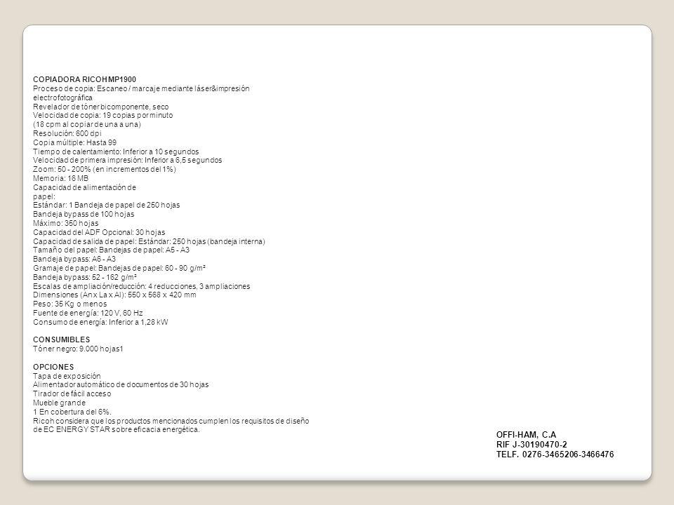 COPIADORA RICOH MP1900 Proceso de copia: Escaneo / marcaje mediante láser&impresión electrofotográfica Revelador de tóner bicomponente, seco Velocidad