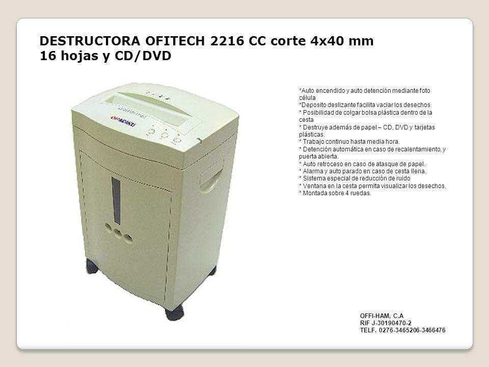 DESTRUCTORA OFITECH 2216 CC corte 4x40 mm 16 hojas y CD/DVD *Auto encendido y auto detención mediante foto célula *Deposito deslizante facilita vaciar