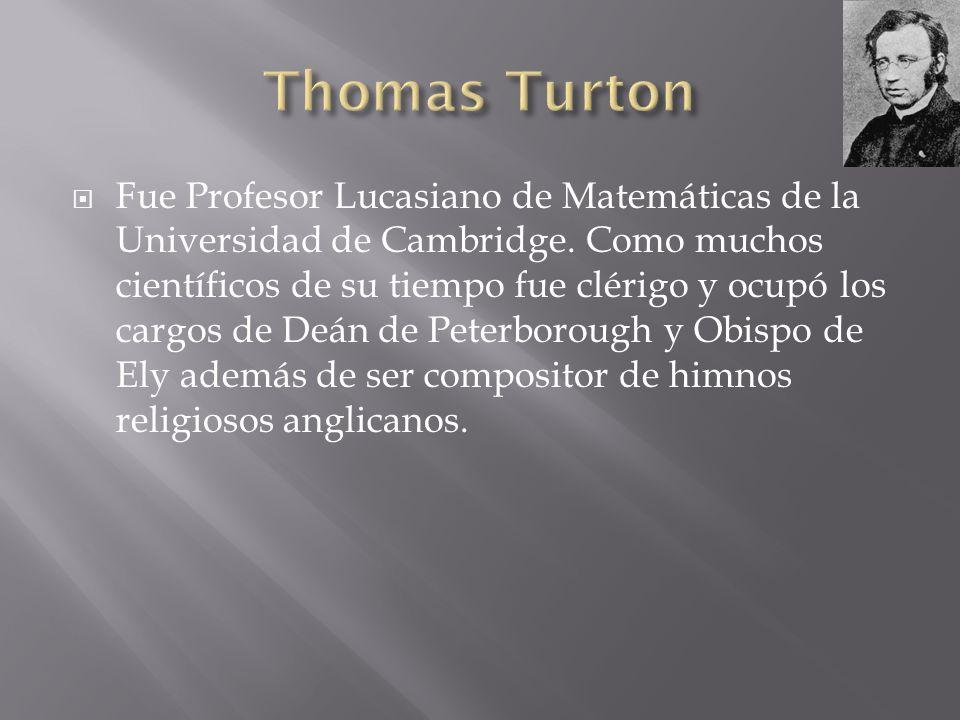 Fue Profesor Lucasiano de Matemáticas de la Universidad de Cambridge. Como muchos científicos de su tiempo fue clérigo y ocupó los cargos de Deán de P