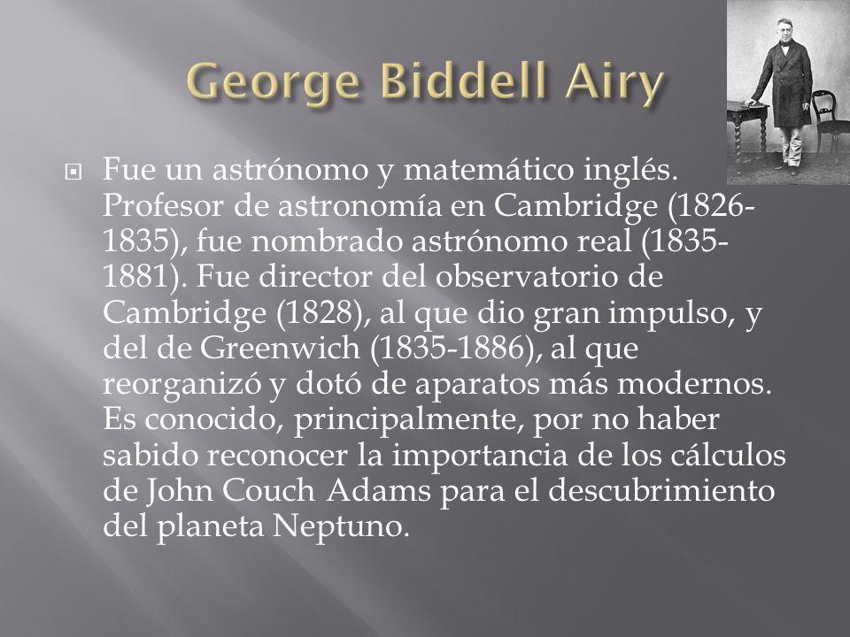 Fue un astrónomo y matemático inglés. Profesor de astronomía en Cambridge (1826- 1835), fue nombrado astrónomo real (1835- 1881). Fue director del obs