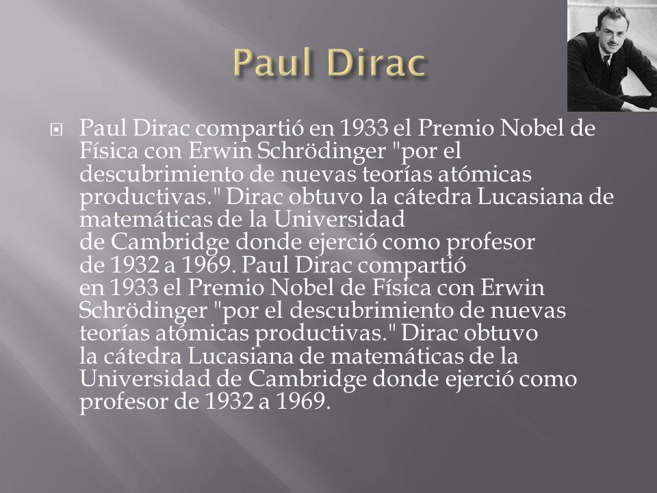 Paul Dirac compartió en 1933 el Premio Nobel de Física con Erwin Schrödinger