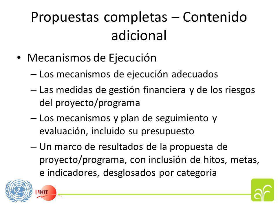 Propuestas completas – Contenido adicional Mecanismos de Ejecución – Los mecanismos de ejecución adecuados – Las medidas de gestión financiera y de los riesgos del proyecto/programa – Los mecanismos y plan de seguimiento y evaluación, incluido su presupuesto – Un marco de resultados de la propuesta de proyecto/programa, con inclusión de hitos, metas, e indicadores, desglosados por categoria