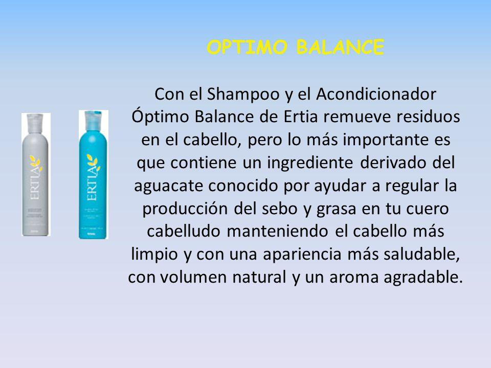 OPTIMO BALANCE Con el Shampoo y el Acondicionador Óptimo Balance de Ertia remueve residuos en el cabello, pero lo más importante es que contiene un in