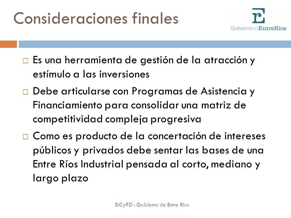 Consideraciones finales SICyPD - Gobierno de Entre Ríos Es una herramienta de gestión de la atracción y estímulo a las inversiones Debe articularse co